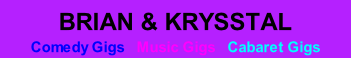 BRIAN & KRYSSTAL Comedy Gigs   Music Gigs   Cabaret Gigs
