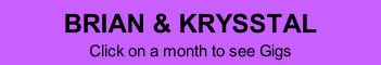 BRIAN & KRYSSTAL Click on a month to see Gigs